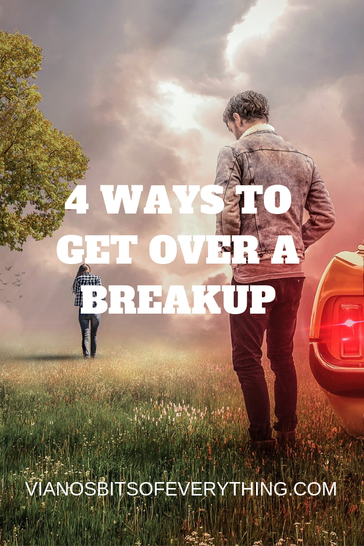 4 WAYS TO GET OVER A BREAKUP