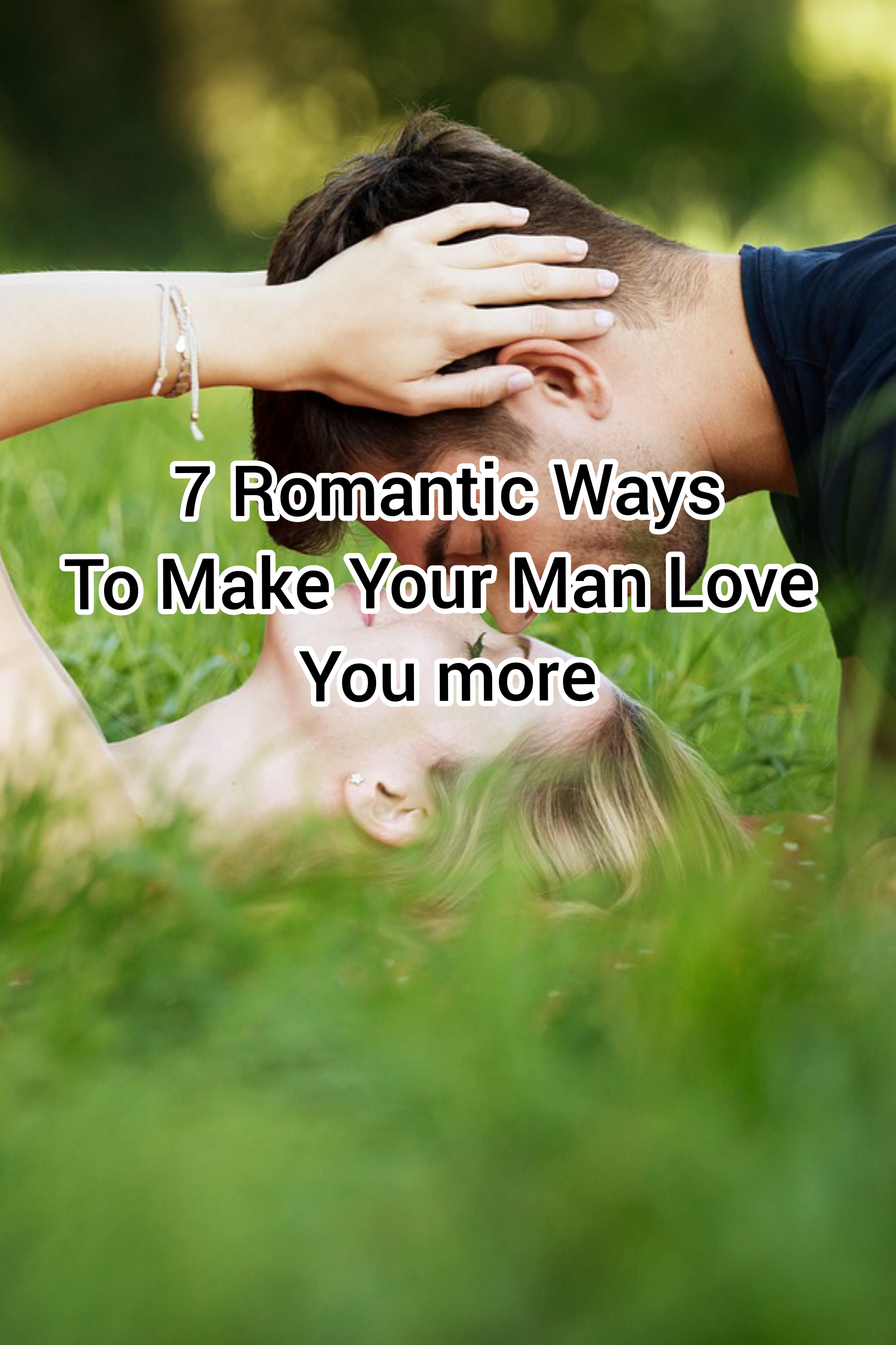 7 Romantic Ways To Make Your Man Love You More