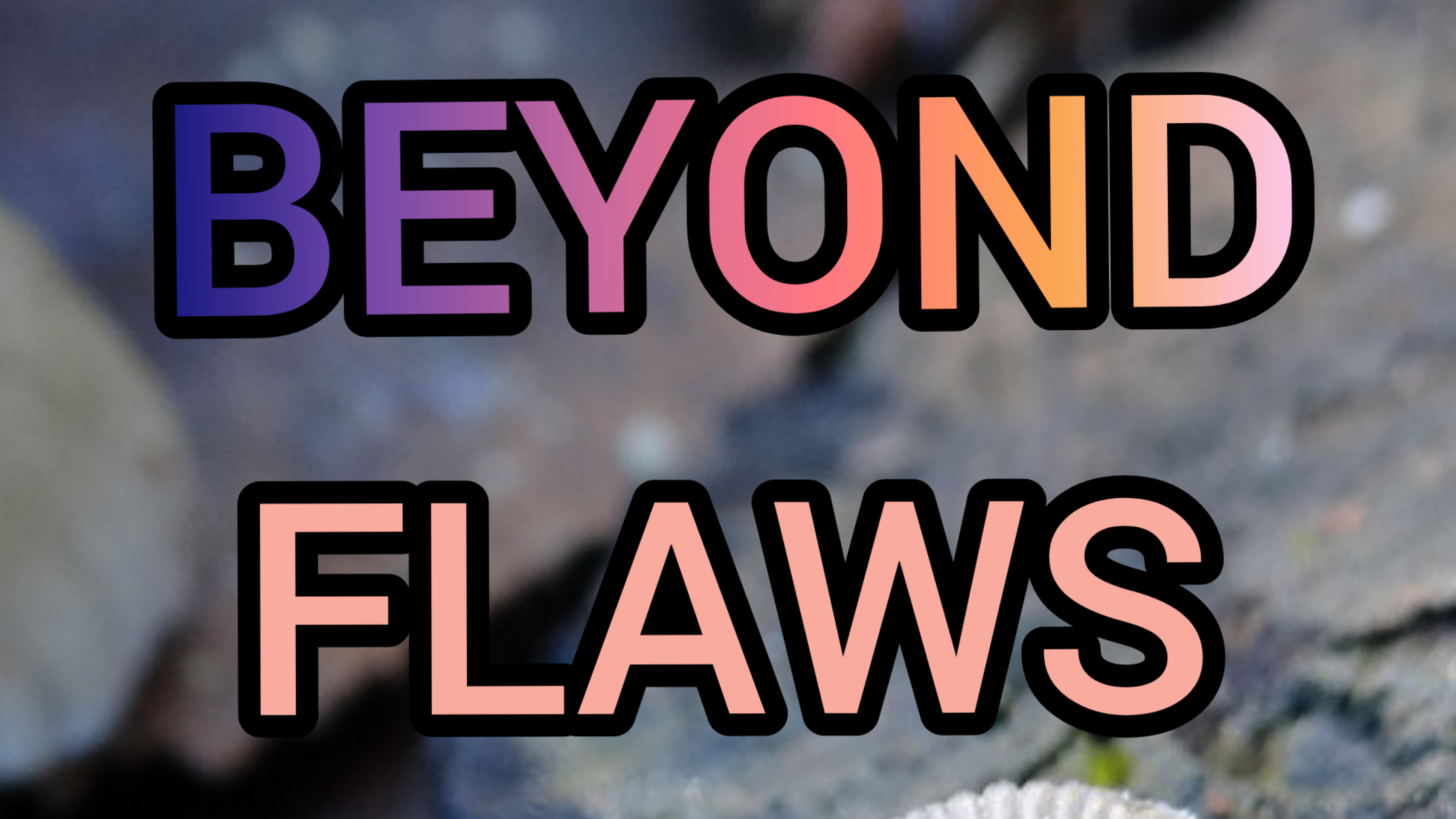 Beyond Flaws: Spoken Word Poetry