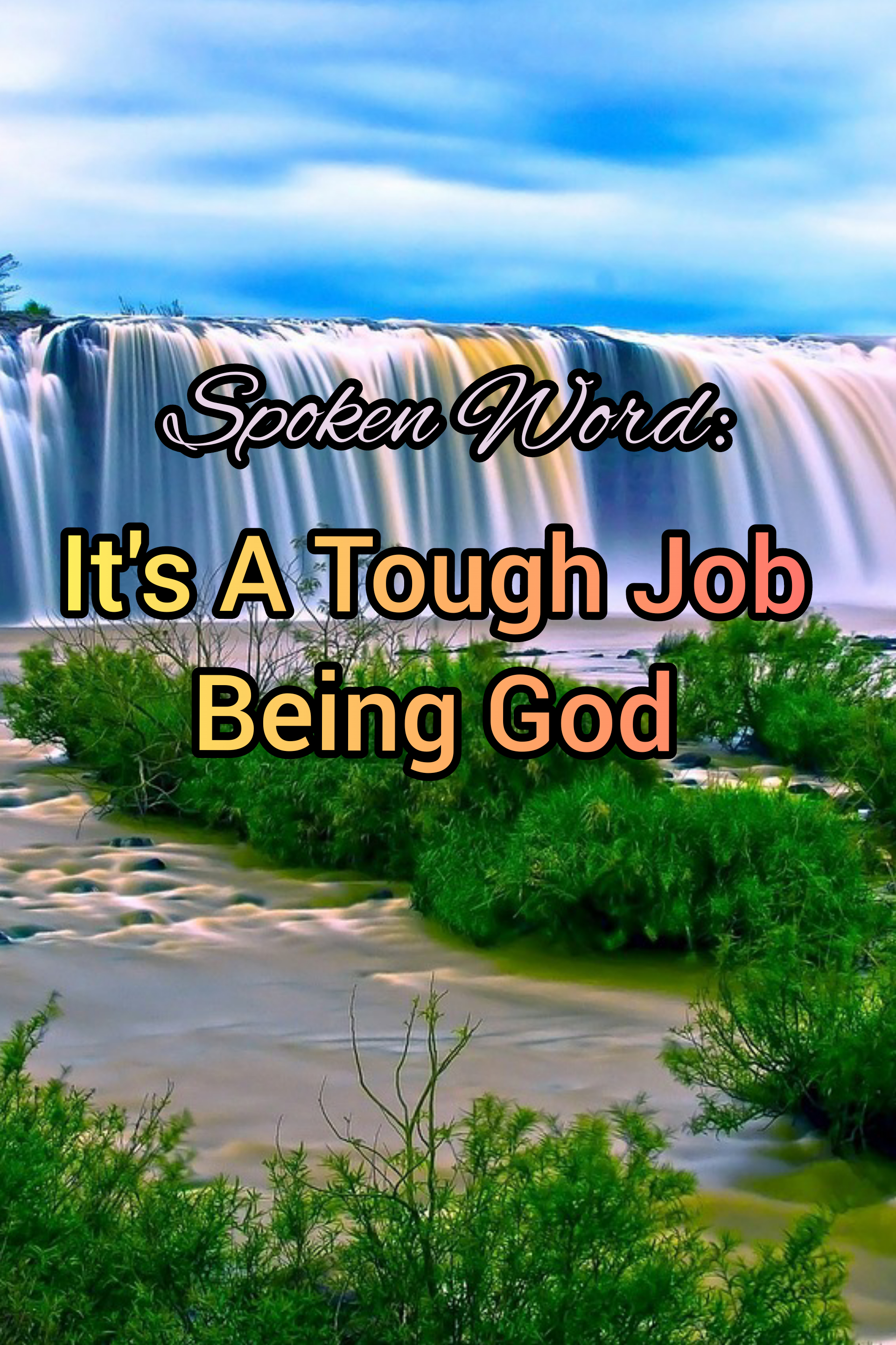It's A Tough Job Being God: Spoken Word
