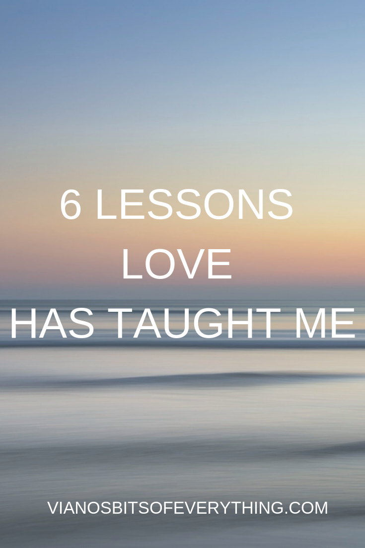 6 LESSONS LOVE HAS TAUGHT ME