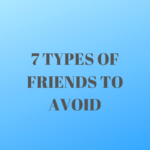 7 TYPES OF FRIENDS TO AVOID