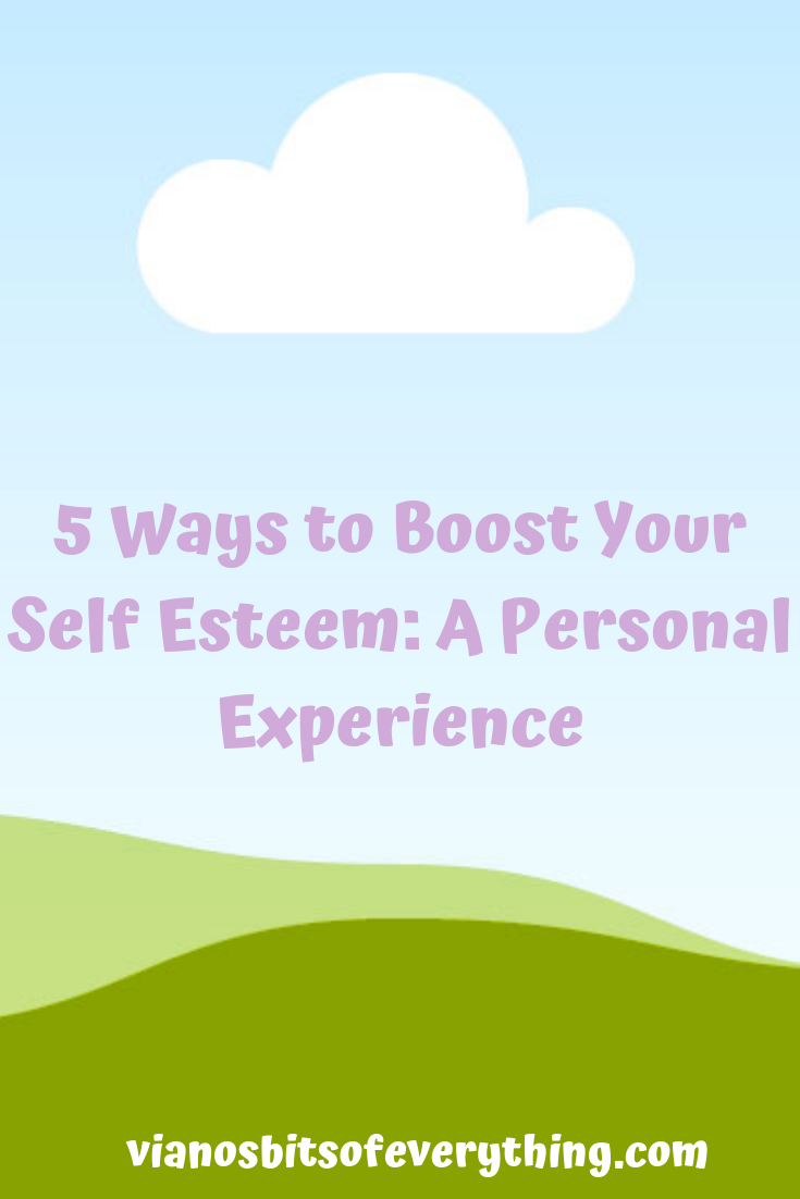 5 Ways To Boost Your Low Self Esteem: A Personal Experience