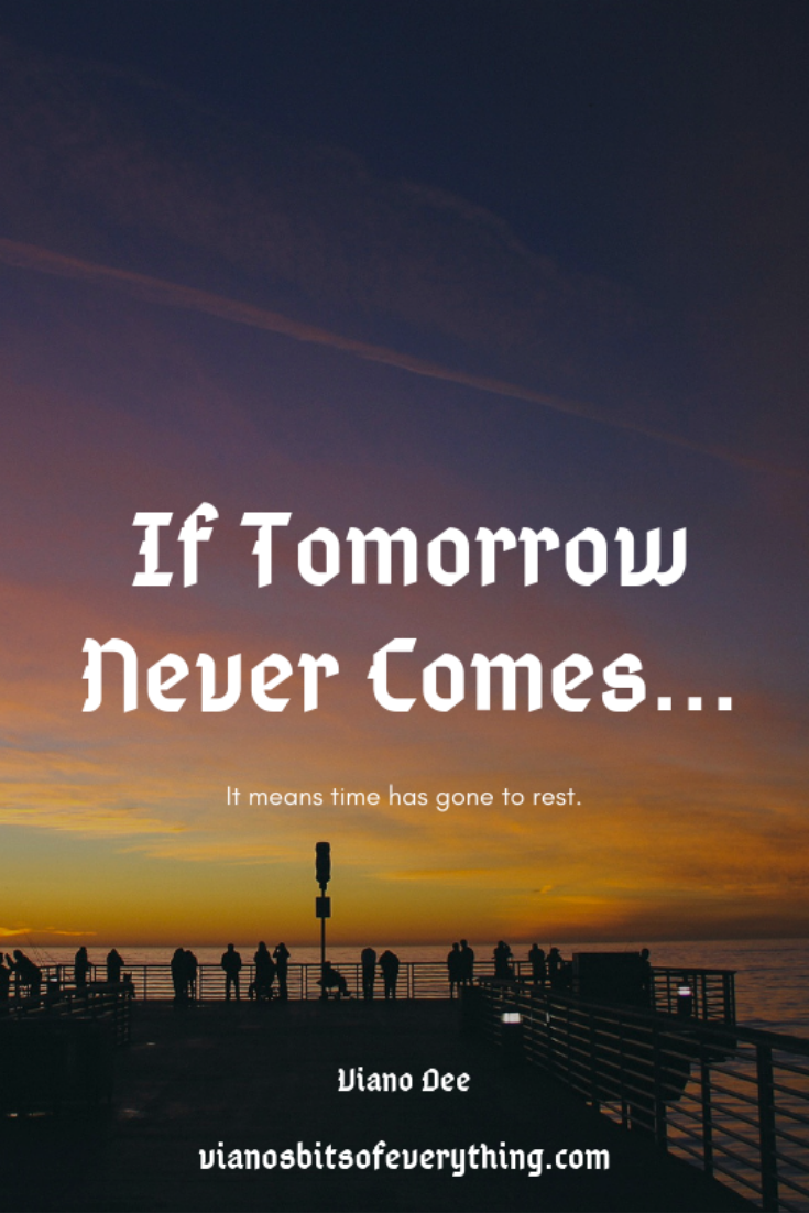 A Short Poem: If Tomorrow Never Comes