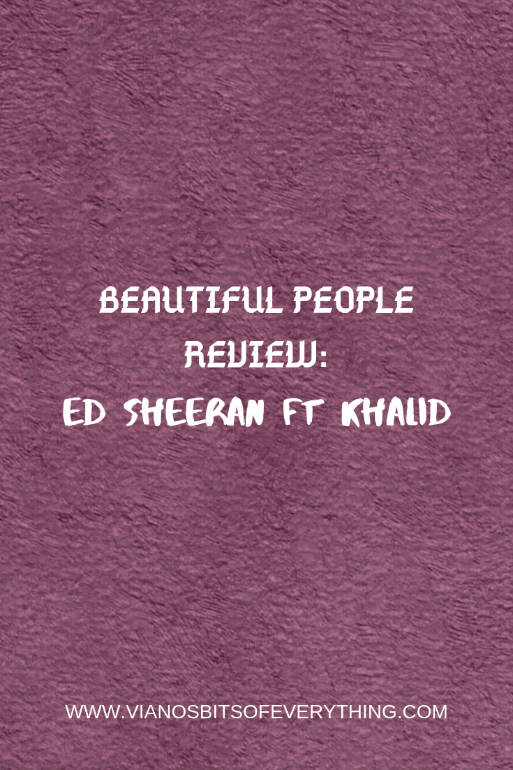 Beautiful People || Ed Sheeran ft. Khalid: A Review