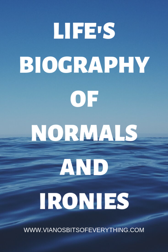 LIFES BIOGRAPHY OF NORMALS AND IRONIES