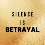 Silence Is Betrayal