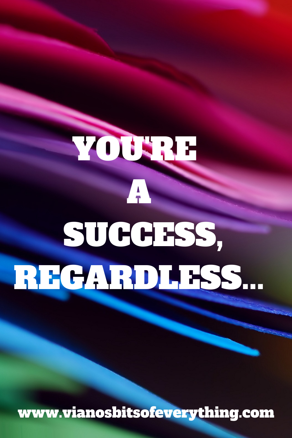 You're a success, regardless…