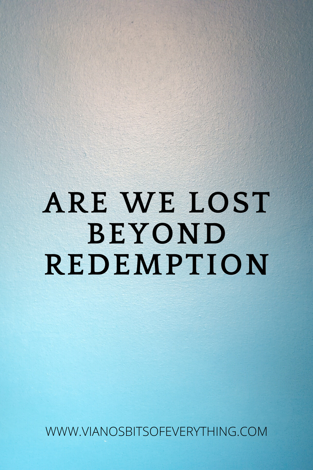 Are We All Lost Beyond Redemption?