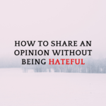 how to share an opinion without being hateful