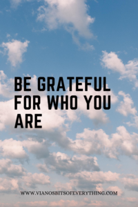 Be Grateful For Who You Are