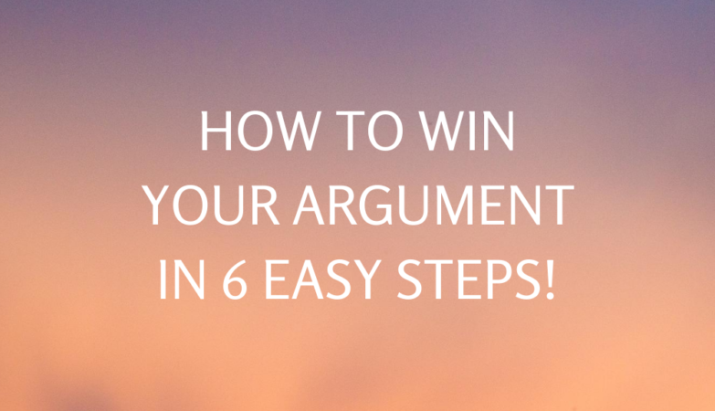 How to win your argument in 6 easy steps