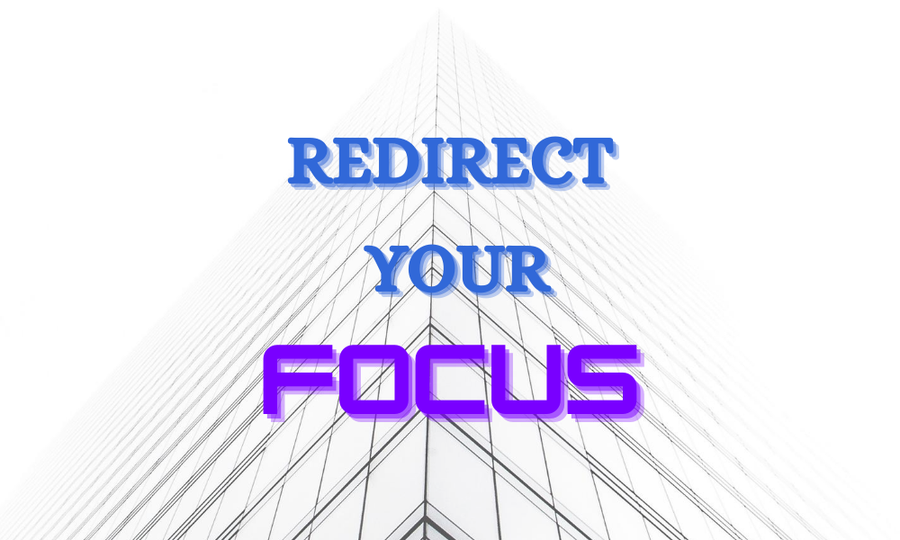 Redirect your focus