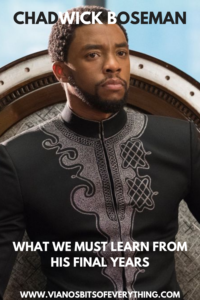 Chadwick Boseman What We Must Learn From His Final Years