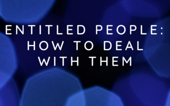 Entitled People :How to Deal with Them