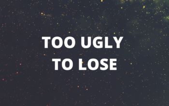 Too ugly to lose